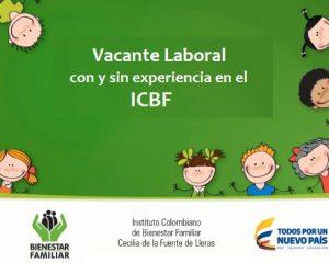 Vacante laboral con y sin Experiencia en el ICBF-(Instituto Colombiano de Bienestar Familiar) Aprovecha esta Oportunidad